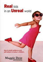 Real Kids in an Unreal World : Buidling Resilience and Self Esteem in Today's Children - Maggie Dent