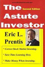 The Astute Investor, Second Edition - Eric L. Prentis