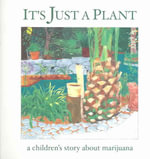 It's Just a Plant : A Children's Story of Marijuana - Ricardo Cortes