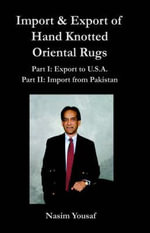 Import & Export of Hand Knotted Oriental Rugs Part I : Export to U.S.A. Part II: Import from Pakistan - Nasim Yousaf