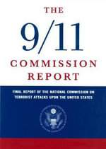 The 9/11 Commission Report : Final Report of the National Commission on Terrorist Attacks Upon the United States - National Commission on Terrorist Attacks