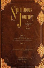 Spirituous Journey: Book 1 : A History of Drink - Jared Brown