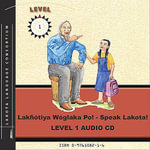 Lakhotiya Woglaka Po! - Speak Lakota! Level 1 Audio CD : Level 1 Lakota Language - Lakota Language Consortium