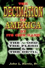 The Decimation of America by Its Own Hand - John L Harris Sr
