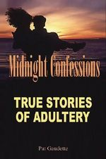 Midnight Confessions : True Stories of Adultery - Pat Gaudette