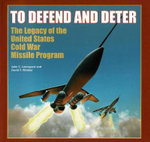 To Defend and Deter : The Legacy of the United States Cold War Missile Program - John C Lonnquest