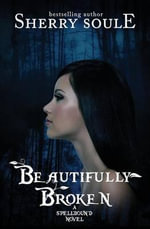 Beautifully Broken : Book 1 - Sherry Soule