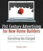 21st Century Advertising for New Home Builders : Everything Has Changed - John Preston