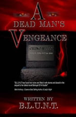 A Dead Man's Vengeance : The Best in Romantic Erotic Romance - B L U N T