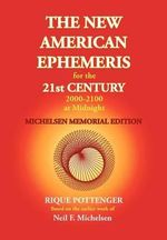The New American Ephemeris for the 21st Century at Midnight - Rique Pottenger