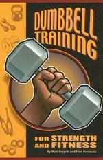 Dumbbell Training for Strength and Fitness - Matt Brzycki