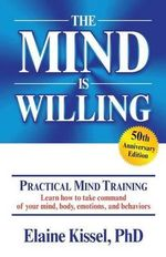 The Mind Is Willing : Mind Mastery the Natural Way - Shelia Kimmell