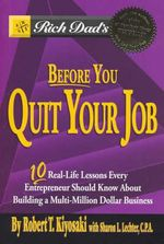 Before You Quit Your Job : 10 Real Life Lessons Every Entrepreneur Should Know About Building a Multi-Million Dollar Business - Robert T. Kiyosaki
