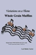 Variations on a Theme : Whole Grain Muffins - Lori Butler Carter
