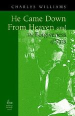 He Came Down from Heaven and the Forgiveness of Sins - Charles Williams