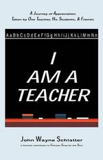 I Am a Teacher - John Wayne Schlatter