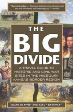 The Big Divide : A Travel Guide to Historic and Civil War Sites in the Missouri-Kansas Border Region - Diane Eickhoff