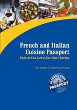 French and Italian Cuisine Passport : Part of the Award Winning Let's Eat Out! Series - Kim Koeller