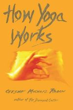How Yoga Works : Healing Yourself and Others With The Yoga Sutra - Christie McNally