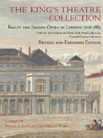 The King's Theatre Collection : Ballet and Italian Opera in London 1706-1883 - Morris S. Levy