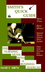 Smith's Quick Guide the Turning Music Into a Business Manual - David F Smith
