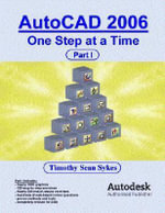 AutoCAD 2006 : One Step at a Time - Part I - Timothy, Sean Sykes