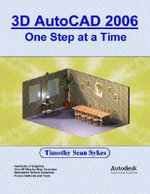 3D AutoCAD 2006 : One Step at a Time - Timothy, Sean Sykes