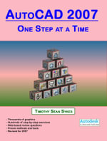 AutoCAD 2007 : One Step at a Time - Timothy, Sean Sykes