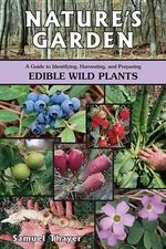 Nature's Garden : A Guide to Identifying, Harvesting, and Preparing Edible Wild Plants - Samuel Thayer