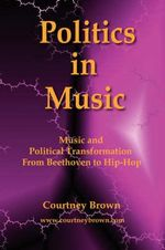 Politics in Music : Music and Political Transformation from Beethoven to Hip-Hop - Graduate Student Courtney Brown