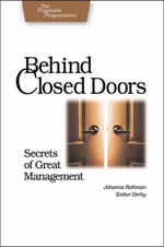 Behind Closed Doors : Secrets of Great Managment - Johanna Rothman