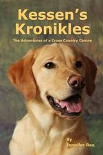 Kessen's Kronikles : The Adventures of a Cross Country Canine - Jennifer Rae