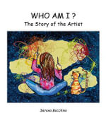 Who Am I? The Story of the Artist - Serena Bocchino