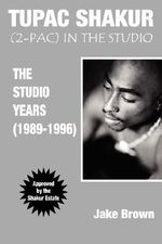 Tupac Shakur in the Studio : The Studio Years (1989-1996) - Jake Brown