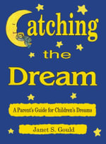 Catching the Dream : A Parent's Guide for Children's Dreams - Janet S. Gould