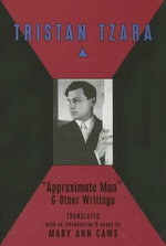 Approximate Man and Other Writings : & Other Writings - Mary Ann Caws