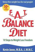F.A.T. Balance Diet : 10 Steps to Weight Loss Freedom - Kevin Jones