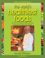 World's Healthiest Foods, 2nd Edition : The Force for Change to Health-Promoting Foods and New Nutrient-Rich Cooking - George Mateljan