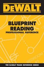 Dewalt Blueprint Reading Professional Reference : Professional Reference - Paul Rosenberg