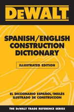 DeWalt Illustrated Spanish/English Construction Dictionary : Illustrated - Paul Rosenberg