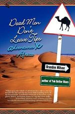 Dead Men Don't Leave Tips : Adventures X Africa - Brandon Wilson