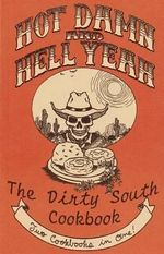 Hot Damn and Hell Yeah! : Recipes for Hungry Banditos/The Dirty South Vegan Cookbook : Recipes for Hungry Banditos/The Dirty South Vegan Cookbook - Ryan Splint