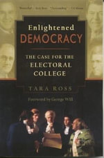 Enlightened Democracy : The Case for the Electoral College - Tara Ross
