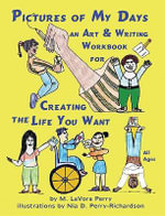 PICTURES OF MY DAYS--AN ART & WRITING WORKBOOK FOR CREATING THE LIFE YOU WANT - M., LaVora Perry