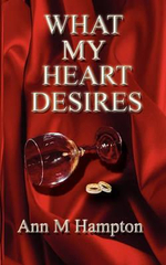What My Heart Desires : The Story of Captain Kimberly Hampton, America's F... - Ann M Hampton