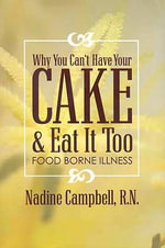 Why You Can't Have Your Cake and Eat It Too : Food Borne Illness - Nadine Campbell