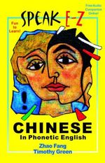 Speak E-Z Chinese in Phonetic English - Fang Zhao