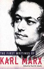 The First Writings of Karl Marx : Selected Journalism of Karl Marx - Karl Marx