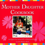 Mother Daughter Cookbook : Recipes to Nourish Relationships - Lynette Rohrer Shirk