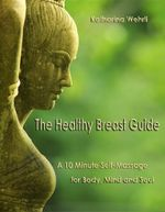 The Healthy Breast Guide : A 10-Minute Self Massage for Body, Mind and Soul - Katharina Wehrli